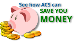See how ACS can SAVE YOU MONEY